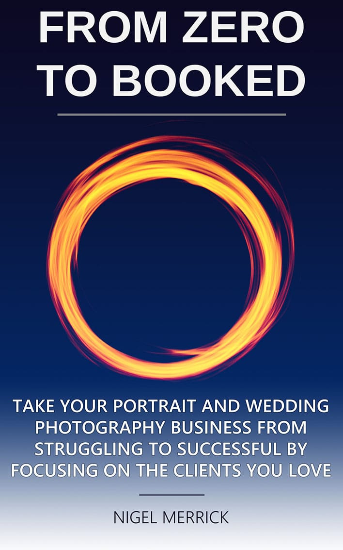 Nigel Merrick's From Zero To Booked Is A Photography Book For Wedding & Portrait Photographers